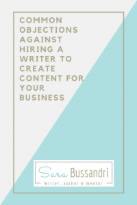 Common objections against hiring a writer to create content for your business. Pin. Sara Bussandri, writer, author and mentor.