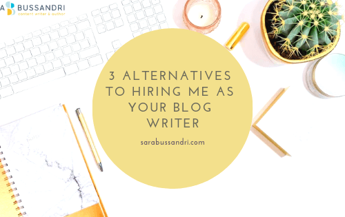 3 alternatives to hiring me as your blog writer, with Sara Bussandri, Content Writer