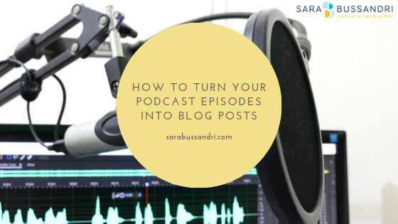 How to turn your podcast episodes into blog posts. Sara Bussandri, Content Writer