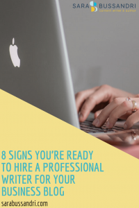 8 signs you're ready to hire a professional writer for your business blog. Sara Bussandri, Content Writer.